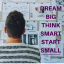 DREAM BIG THINK SMART START SMALL